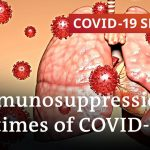How are immunocompromised patients dealing with the pandemic?   COVID-19 Special